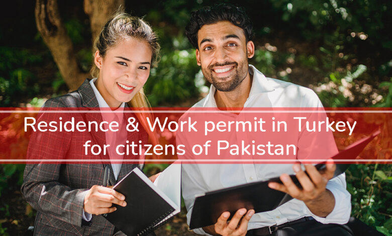 Residence & Work permit in Turkey for citizens of Pakistan